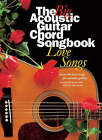 The Big Acoustic Guitar Chord Songbook: Love Songs by Music Sales Ltd (Paperback, 2005)