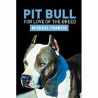 Pit Bull: For Love of the Breed by Michael Francis (Paperback / softback, 2013)
