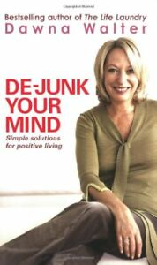 De-junk-Your-Mind-Simple-Solutions-for-Positive-Living-By-Dawna-Walter