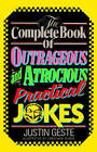 The Complete Book of Outrageous and Atrocious Practical Jokes by Justin Geste (Paperback, 1985)