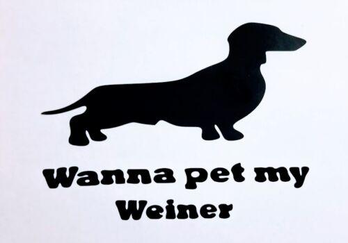 Funny Wanna pet my Weiner Decal-Sticker for Car Truck Bumper Wall Window Phone