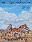 The Other Saber-tooths: Scimitar-tooth Cats of the Western Hemisphere by Johns Hopkins University Press (Hardback, 2011)