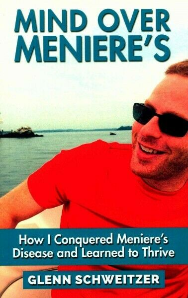 Mind over Meniere's : How I Conquered Meniere's Disease and Learned to Thrive...