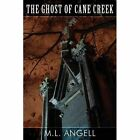 The Ghost of Cane Creek by M L Angell (Paperback / softback, 2013)