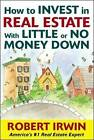 How to Invest in Real Estate with Little or No Money Down by Robert Irwin (Paperback, 2004)