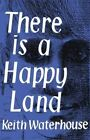 There Is a Happy Land by Keith Waterhouse (Paperback / softback, 2013)