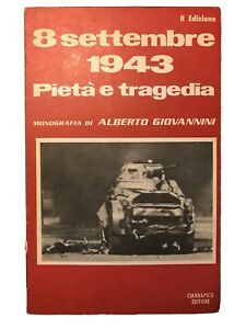 8 settembre 1943 pietà e tragedia - Alberto Giovannini - Ciarrapico - 1974