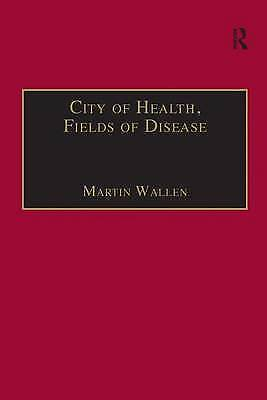 City of Health, Fields of Disease: Revolutions in the Poetry, Medicine, and Phil