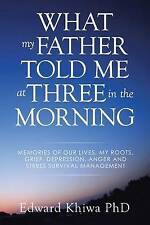 What My Father Told Me at Three in the Morning: Memories of Our Lives, My...