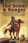 The Scout and Ranger: With the Texas Rangers Against the Indians of the South West and with the 4th Ohio Cavalry During the American Civil War by James Pike (Paperback / softback, 2013)