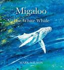 Migaloo the White Whale by Mark Wilson (Hardback, 2015)