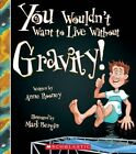 You Wouldn't Want to Live Without Gravity! by Anne Rooney (Paperback / softback, 2016)