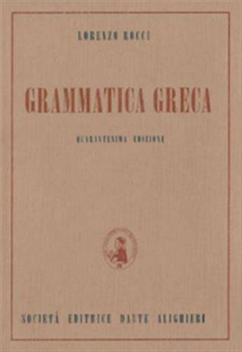 Grammatica greca. Per il Liceo classico - Rocci Lorenzo