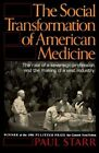 The Social Transformation of American Medicine: The Rise of A Sovereign Profession and the Making of A Vast Industry by Paul Starr (Paperback, 1984)