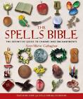 Spells Bible The Definitive Guide to Charms and Enchantments by Gallagher Ann