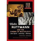 Walter Ruttmann and the Cinema of Multiplicity: Avant-garde Film - Advertising - Modernity by Michael Cowan (Paperback, 2015)