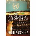 Absolutely Powerful 9781453525708 by Philip Ochola Paperback