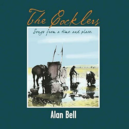 Alan Bell : The Cocklers: Songs from a Time and Place CD (2017) Brand New