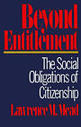 Beyond Entitlement: The Social Obligations of Citizenship by Lawrence M. Mead (Paperback, 1986)