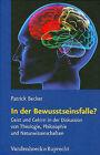 In Der Bewusstseinsfalle?: Geist Und Gehirn in Der Diskussion Von Theologie, Philosophie Und Naturwissenschaften by Patrick Becker (Hardback, 2009)