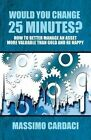 Would You Change 25 Minutes?: How to Better Manage an Asset More Valuable Than Gold and Be Happy by Massimo Cardaci (Paperback / softback, 2014)