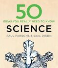 50 Science Ideas You Really Need to Know by Dr. Paul Parsons, Gail Dixon (Hardback, 2016)