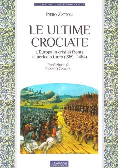 Le ultime crociate. L'Europa in crisi di fronte al pericolo turco (1369-1464)
