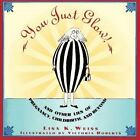 You Just Glow! : And Other Lies of Pregnancy, Childbirth, and Beyond by Lisa K. Weiss (1994, Paperback)