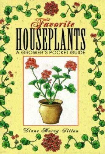 Favorite Houseplants : A Grower's Pocket Guide by Diane M. Sitton (1995, Hardcov