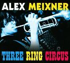 Three Ring Circus [Digipak] by Alex Meixner (CD, Meixner Music Productions)
