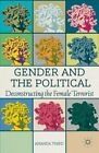 Gender and the Political: Deconstructing the Female Terrorist by Amanda Third (Hardback, 2014)