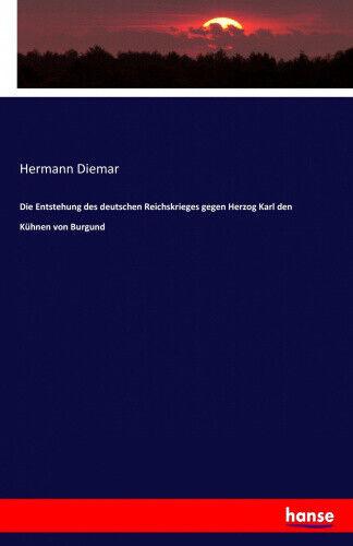 Die Entstehung Des Deutschen Reichskrieges Gegen Herzog Karl Den Kühnen Von
