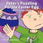 Peter's Puzzling Purple Easter Egg 9781449030322 by Sally Wallace Book