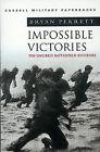 Impossible Victories: Ten Unlikely Battlefield Successes by Bryan Perrett (Paperback, 2000)