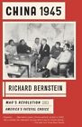 China 1945: Mao's Revolution and America's Fateful Choice by Richard Bernstein (Paperback, 2015)