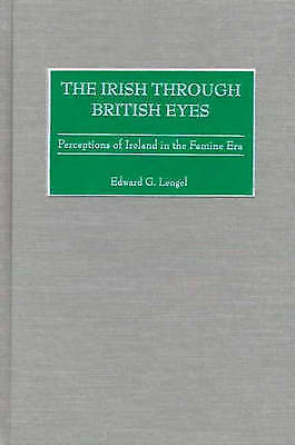 1 of 1 - The Irish through British Eyes: Perceptions of Ireland in the Famine Era by Len
