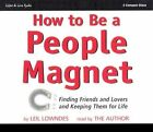 How to Be a People Magnet: Finding Friends and Lovers and Keeping Them for Life by Leil Lowndes (CD-Audio, 2003)