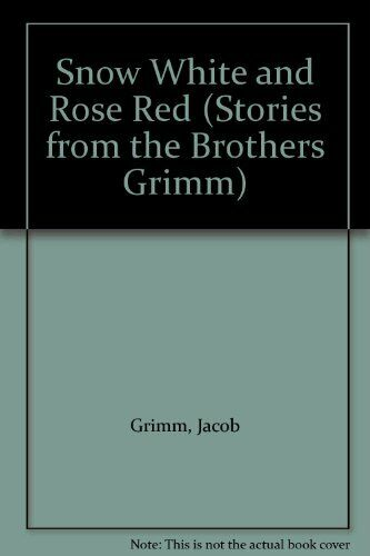 Snow White and Rose Red (Stories from the Brothers Grimm),Jacob Grimm, Wilhelm