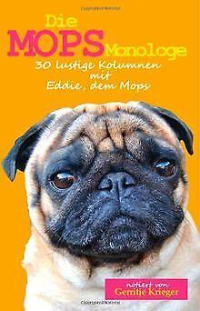 Die Mops Monologe: 30 lustige Kolumnen mit Eddie, d...   Buch   Zustand sehr gut