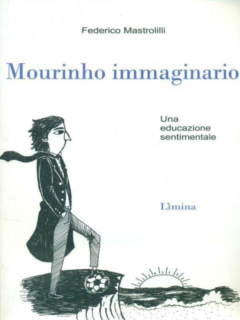 MOURINHO IMMAGINARIO PRIMA EDIZIONE FEDERICO MASTROLILLI LIMINA 2010