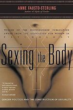 Sexing the Body : Gender Politics and the Construction of Sexuality: Gender...