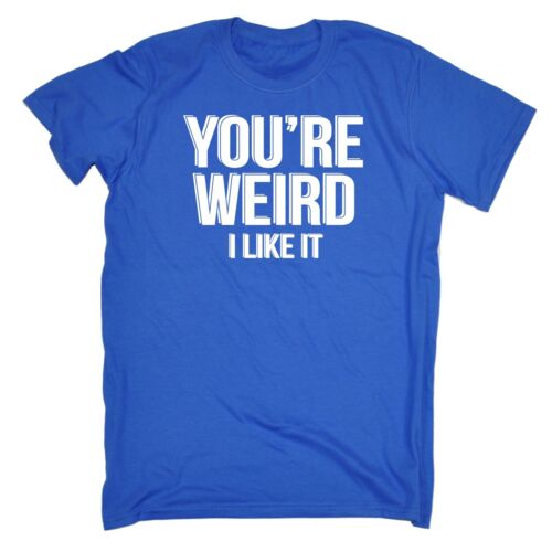 Men/'s Your Weird I Like It Funny Joke Unique Individual For Him For Her T-SHIRT