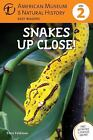 Amer Museum of Nat History Easy Readers: Snakes up Close! 1 by American Museum of Natural History Staff and Thea Feldman (2012, Paperback)