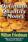 The Optimum Quantity of Money by Milton Friedman (Paperback, 2005)