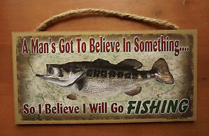 A MANS GOT TO BELIEVE IN SOMETHING Bass Fishing Cabin Home Lodge Decor Sign NEW