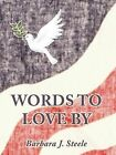 Words to Love by by Barbara J. Steele (Paperback, 2011)