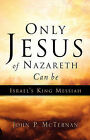 Only Jesus of Nazareth Can Be Israel's King Messiah by John P McTernan (Paperback / softback, 2004)
