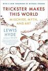 Trickster Makes This World: Mischief, Myth, and Art von Lewis Hyde (2010, Taschenbuch)