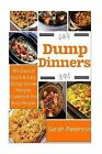 Dump Dinners: 365 Days of Quick and Easy Dump Dinners Recipes Cookbook for Busy People by Ashley Peters (Paperback / softback, 2015)