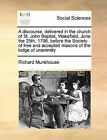 A Discourse, Delivered in the Church of St. John Baptist, Wakefield, June the 25th, 1798, Before the Society of Free and Accepted Masons of the Lodge of Unanimity by Richard Munkhouse (Paperback / softback, 2010)